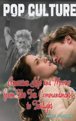 American Life and Movies from the Ten Commandments to Twilight By Benjamin, Daniel
