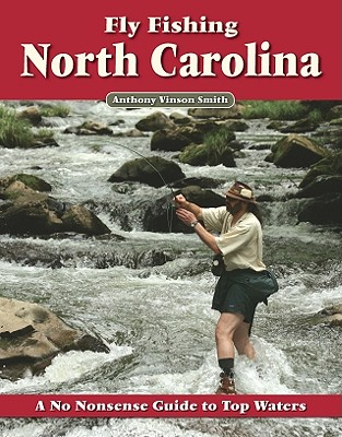 Fly Fishing North Carolina By Smith, Anthony Vinson